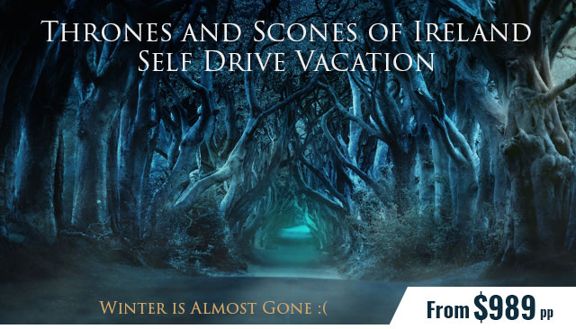 Thrones and Scones of Ireland - 6-Nt Self Drive Vacation from $989pp | Celtic Tours World Vacations